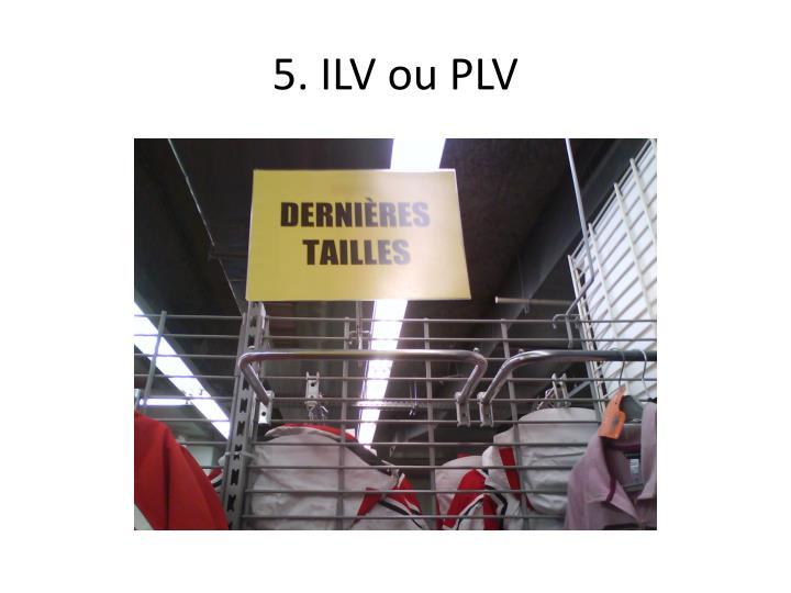 5. ILV ou PLV