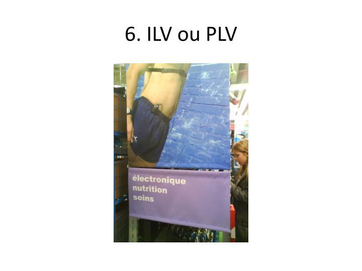 6. ILV ou PLV