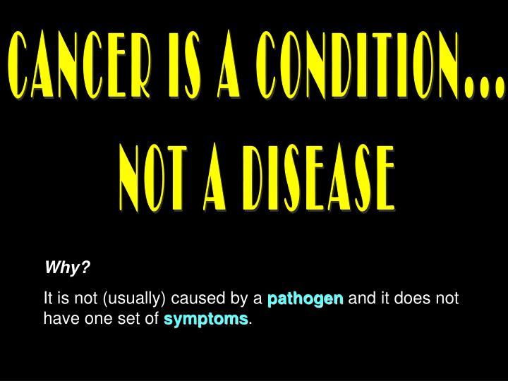 CANCER IS A CONDITION...