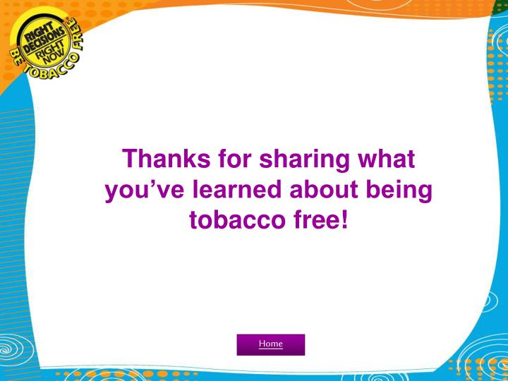 Thanks for sharing what you've learned about being tobacco free!