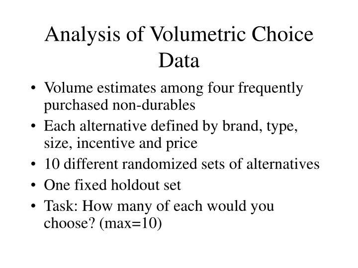 Analysis of Volumetric Choice Data