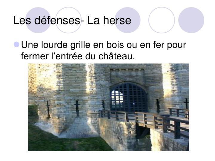 Les défenses- La herse