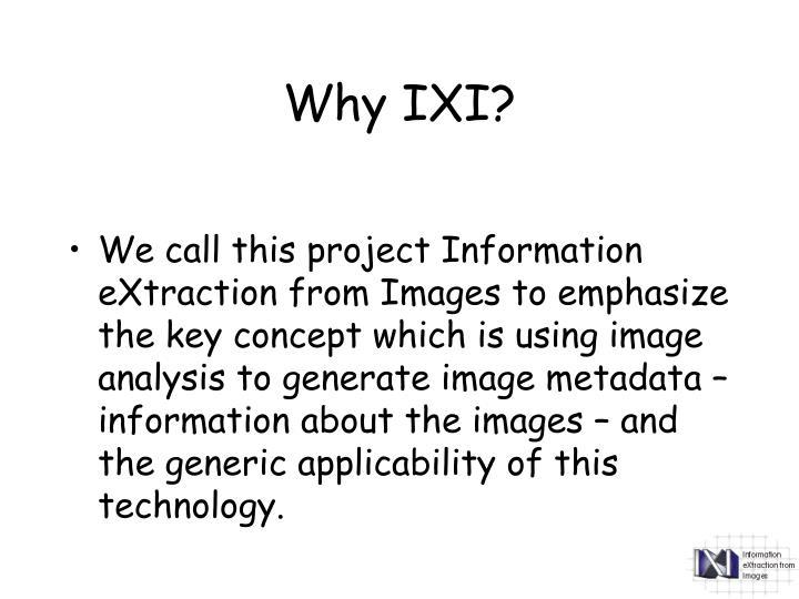 Why IXI?