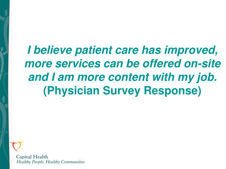 I believe patient care has improved, more services can be offered on-site and I am more content with my job.