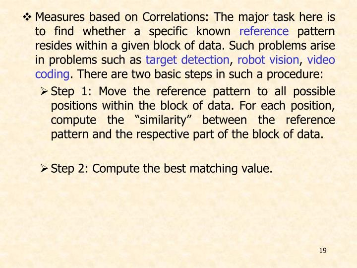 Measures based on Correlations: The major task here is to find whether a specific known