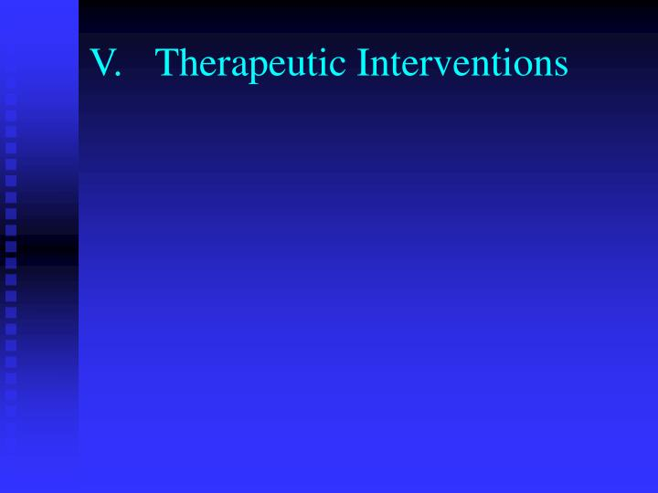 V.	Therapeutic Interventions