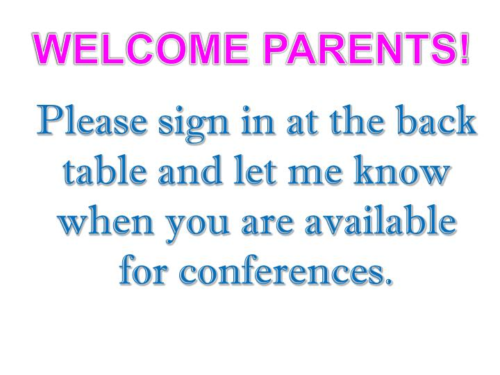 please sign in at the back table and let me know when you are available for conferences