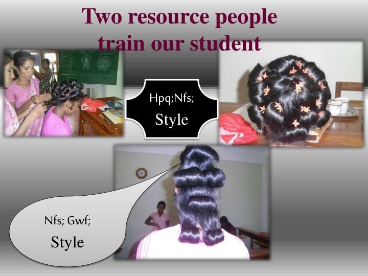 Two resource people train our student
