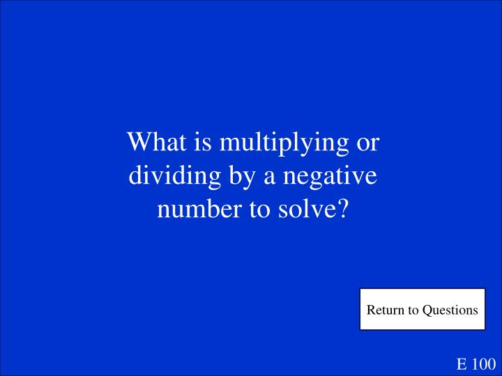 What is multiplying or dividing by a negative number to solve?