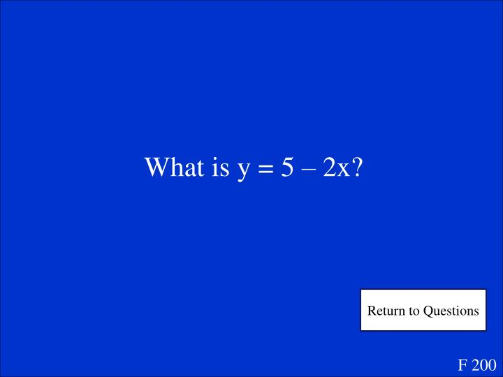 What is y = 5 – 2x?