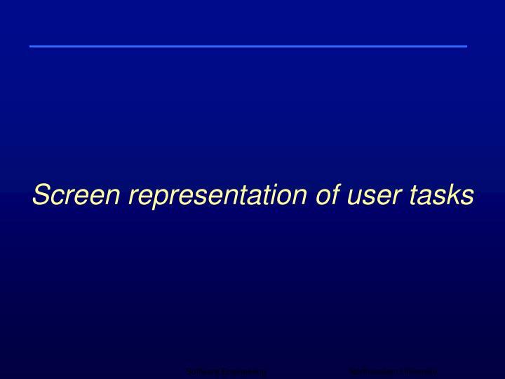 Screen representation of user tasks