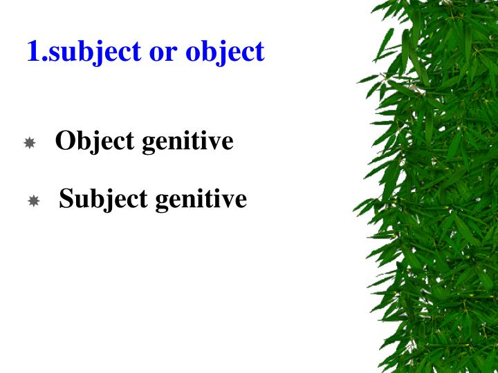 1.subject or object