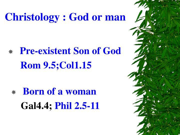 Christology : God or man