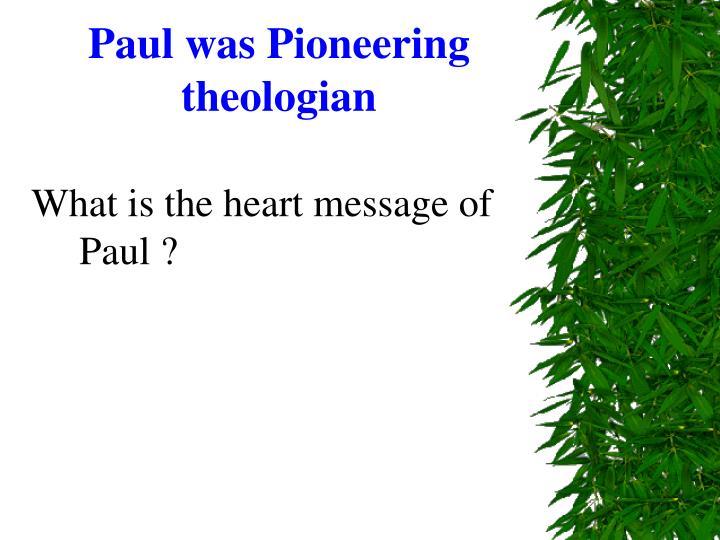 Paul was Pioneering theologian