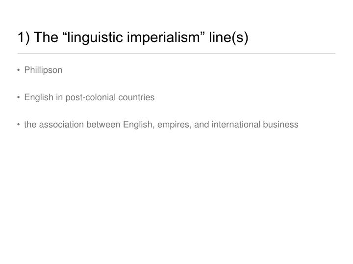 "1) The ""linguistic imperialism"" line(s)"