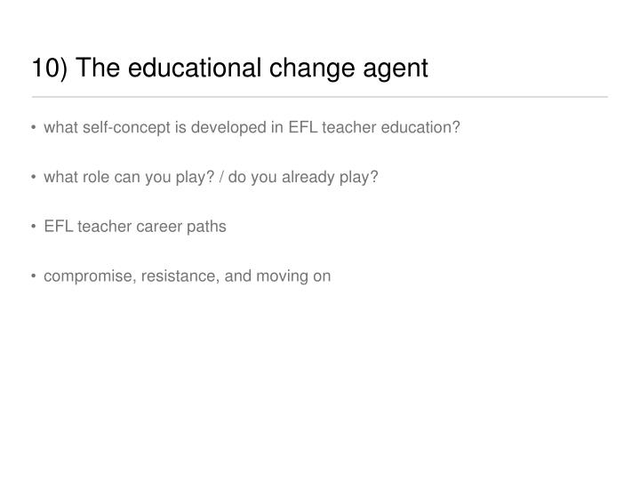 10) The educational change agent