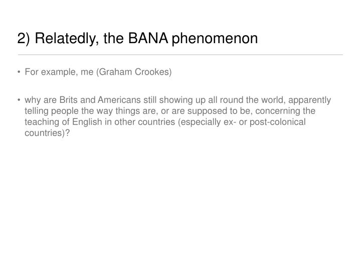2) Relatedly, the BANA phenomenon