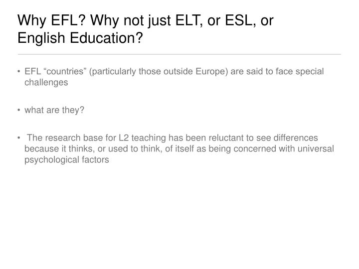 Why efl why not just elt or esl or english education