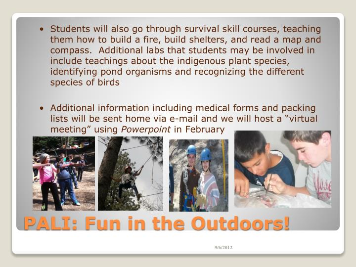 Students will also go through survival skill courses, teaching them how to build a fire, build shelters, and read a map and compass.  Additional labs that students may be involved in include teachings about the indigenous plant species, identifying pond organisms and recognizing the different species of birds