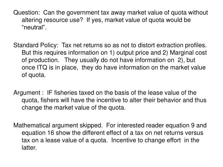 Question:  Can the government tax away market value of quota without altering resource use?  If yes,...