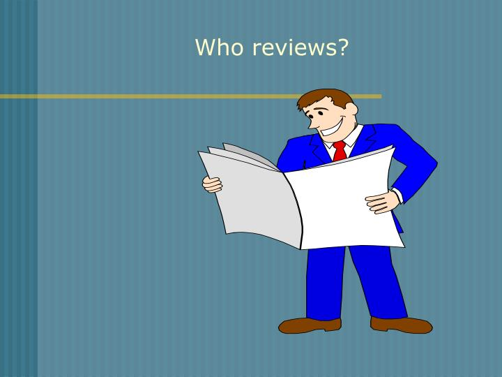 Who reviews?