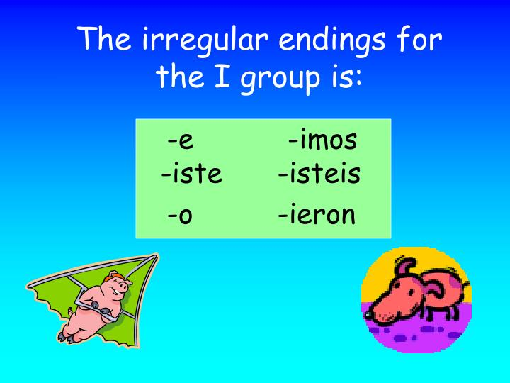 The irregular endings for the i group is