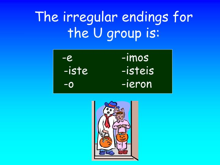 The irregular endings for the U group is: