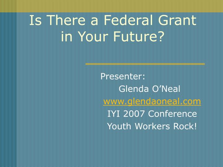 is there a federal grant in your future