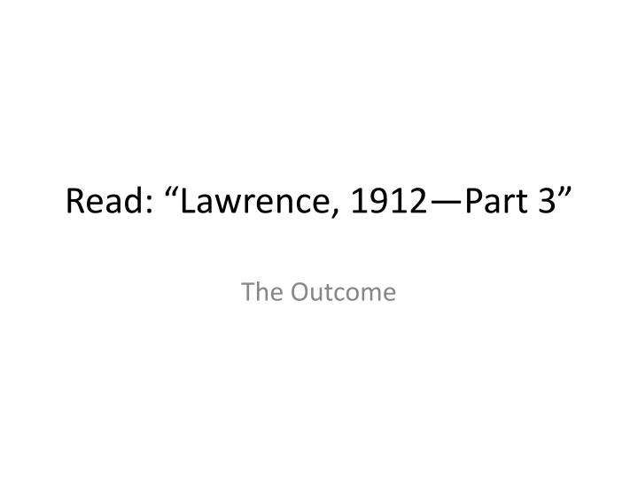 """Read: """"Lawrence, 1912—Part 3"""""""