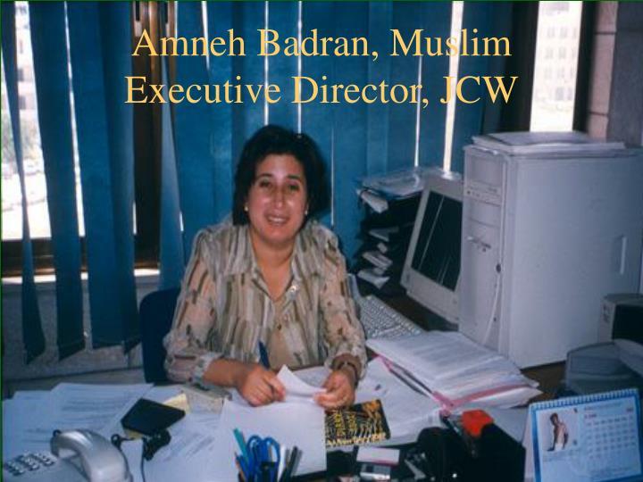Amneh Badran, Muslim Executive Director, JCW