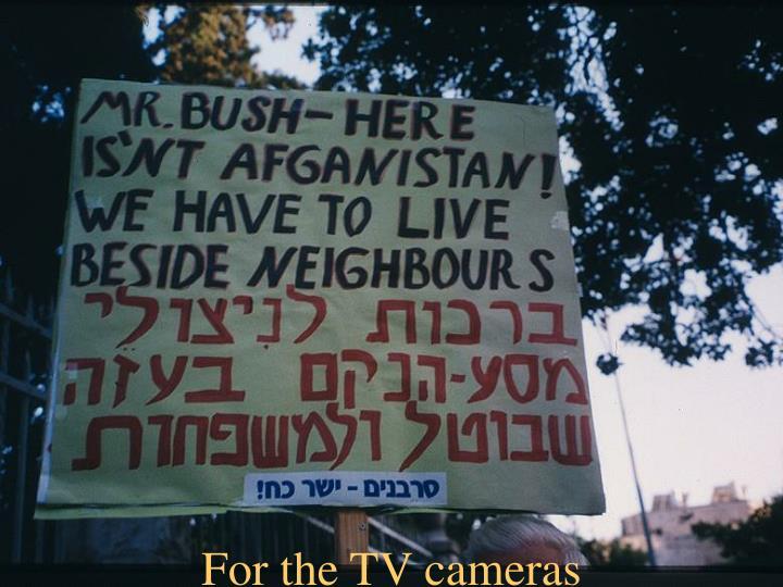 For the TV cameras