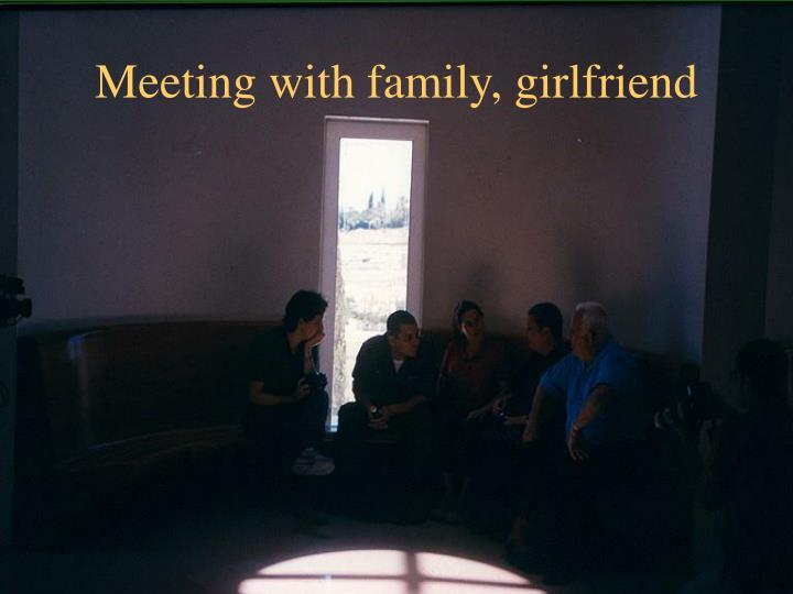 Meeting with family, girlfriend