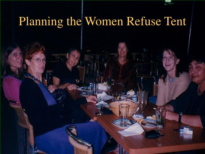 Planning the Women Refuse Tent