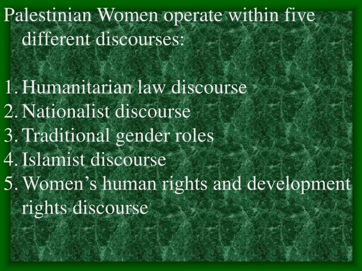 Palestinian Women operate within five different discourses: