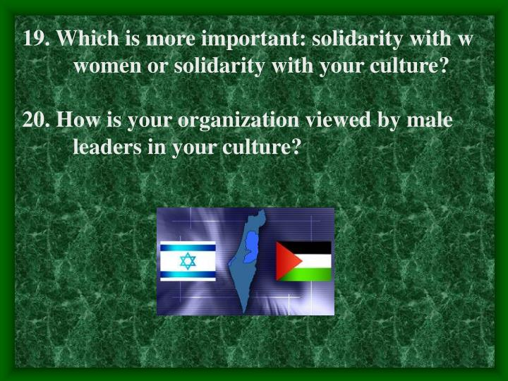 19. Which is more important: solidarity with wwomen or solidarity with your culture?