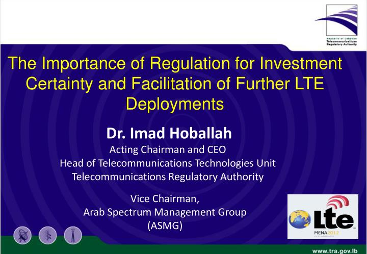 The Importance of Regulation for Investment Certainty and Facilitation of Further LTE Deployments