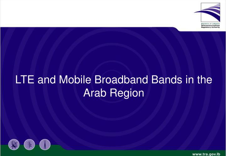LTE and Mobile Broadband Bands in the Arab Region