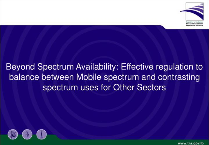 Beyond Spectrum Availability: Effective regulation to balance between Mobile spectrum and contrasting spectrum uses for Other Sectors