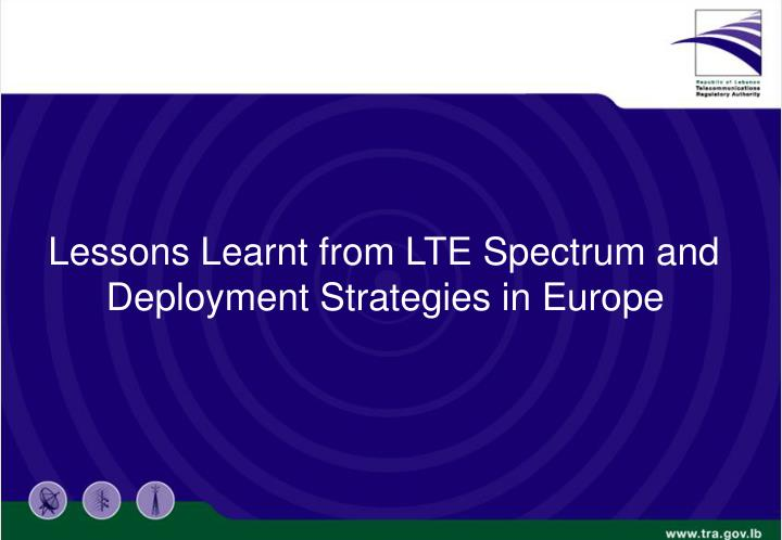 Lessons Learnt from LTE Spectrum and Deployment Strategies in Europe