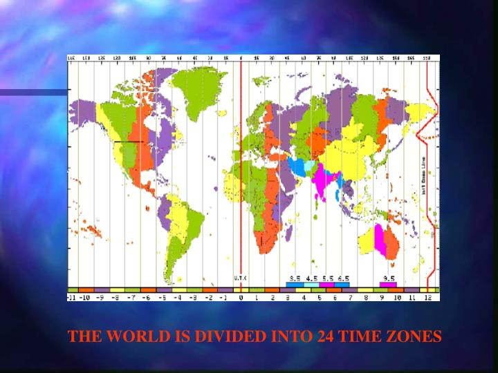 THE WORLD IS DIVIDED INTO 24 TIME ZONES