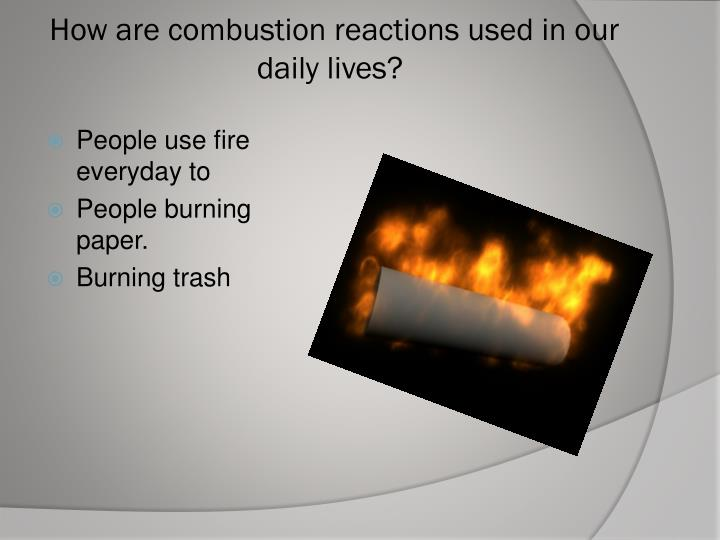 How are combustion reactions used in our daily lives?