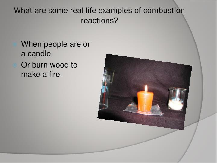 What are some real life examples of combustion reactions