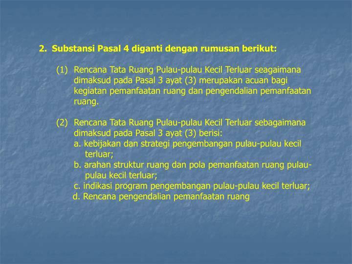 2.Substansi Pasal 4 diganti dengan rumusan berikut:
