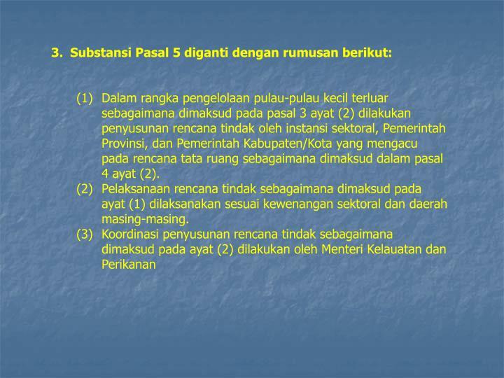3.Substansi Pasal 5 diganti dengan rumusan berikut: