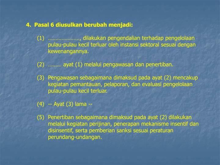 4.Pasal 6 diusulkan berubah menjadi: