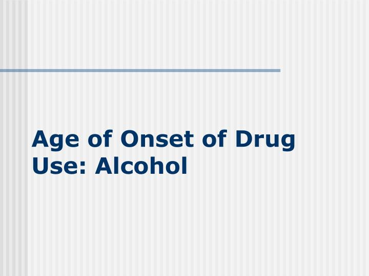 Age of Onset of Drug Use: Alcohol
