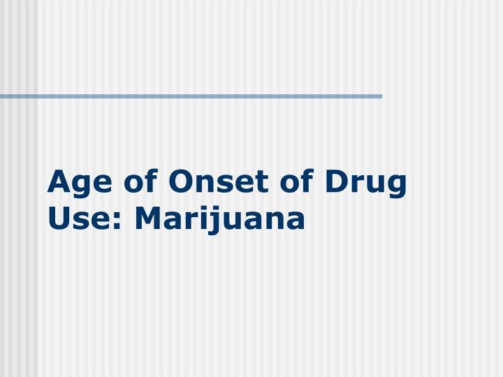 Age of Onset of Drug Use: Marijuana