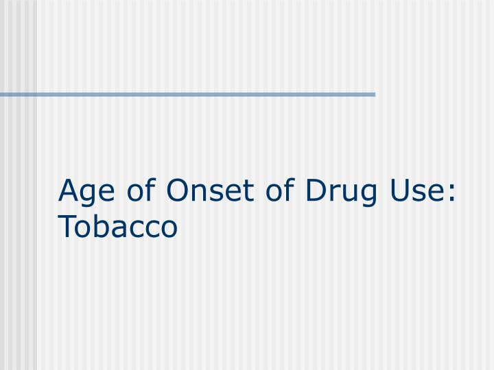 Age of Onset of Drug Use: Tobacco