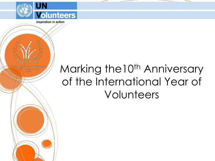 Marking the10 th anniversary of the international year of volunteers