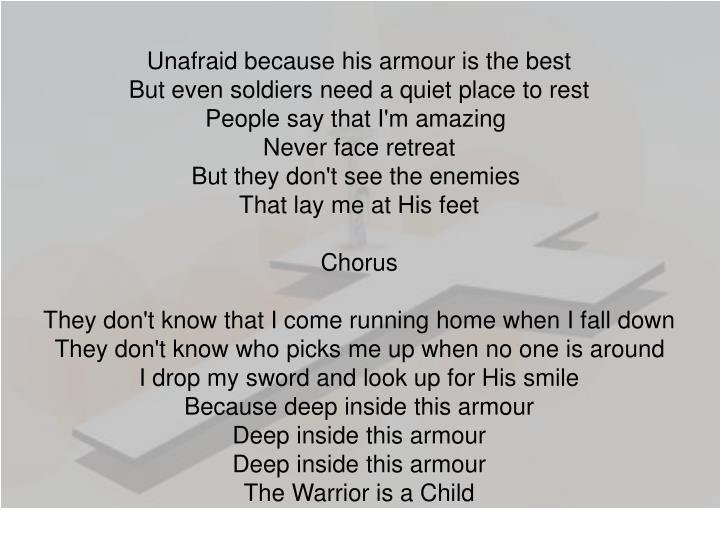 Unafraid because his armour is the best